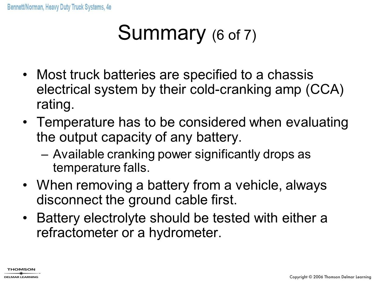 Summary (6 of 7) Most truck batteries are specified to a chassis electrical system by their cold-cranking amp (CCA) rating.