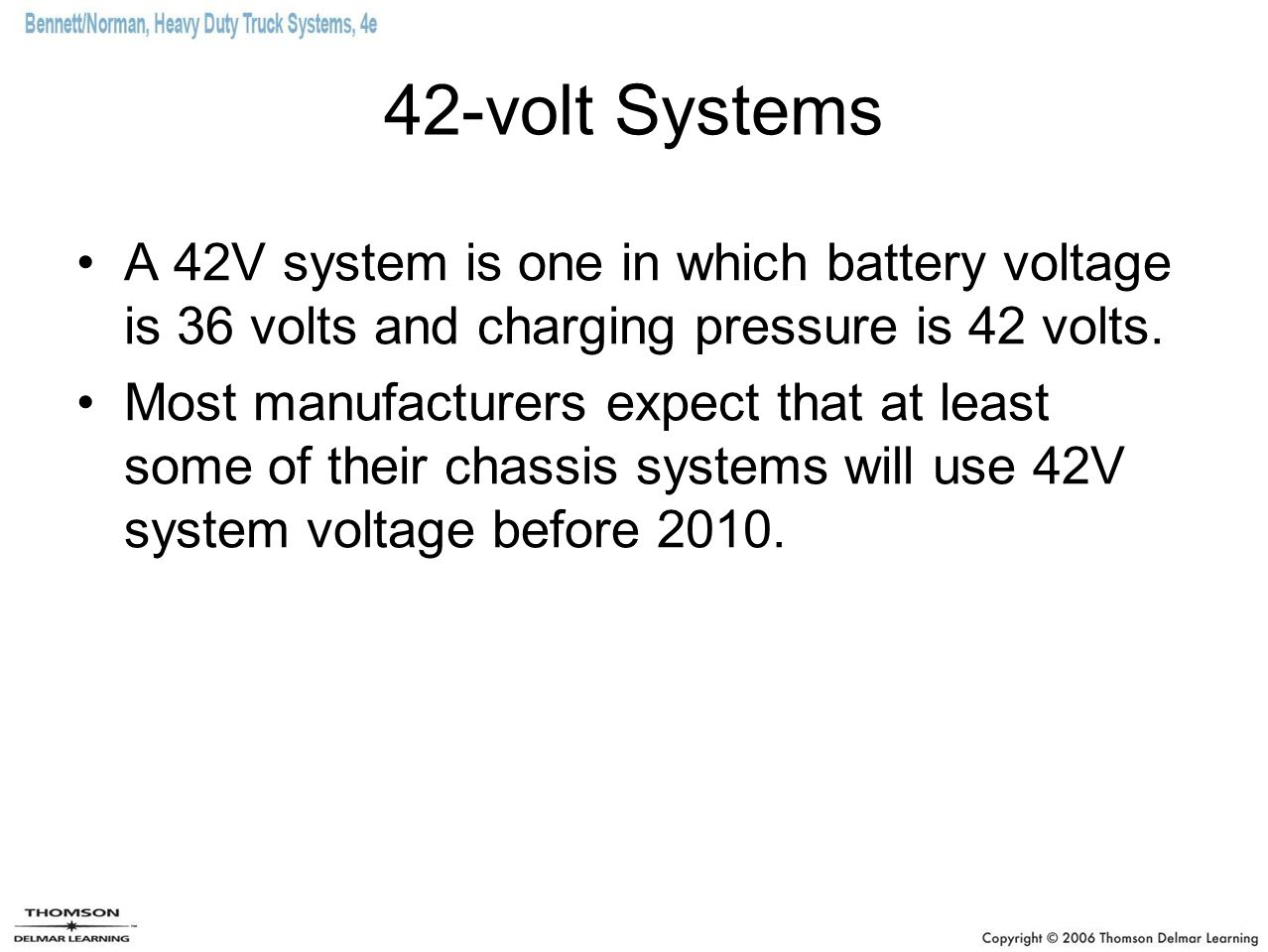 42-volt Systems A 42V system is one in which battery voltage is 36 volts and charging pressure is 42 volts.