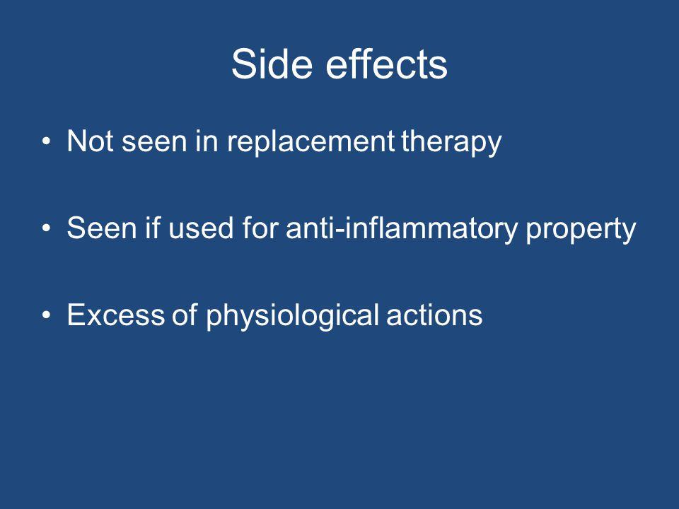 Side effects Not seen in replacement therapy