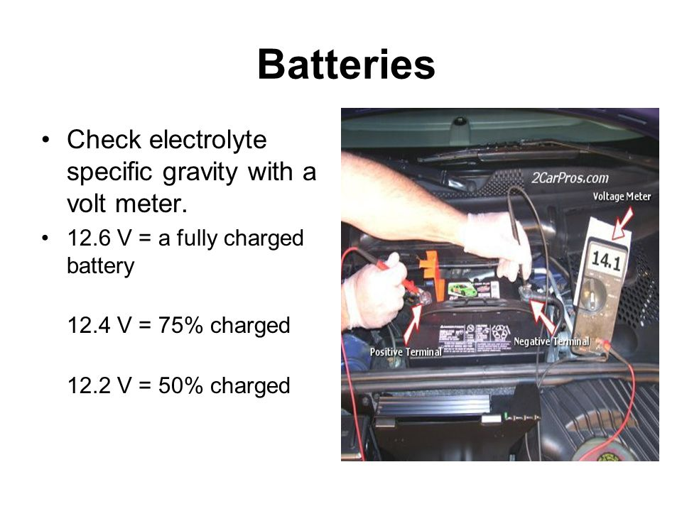 Batteries Check electrolyte specific gravity with a volt meter.