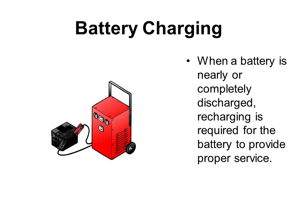 Battery Charging When a battery is nearly or completely discharged, recharging is required for the battery to provide proper service.