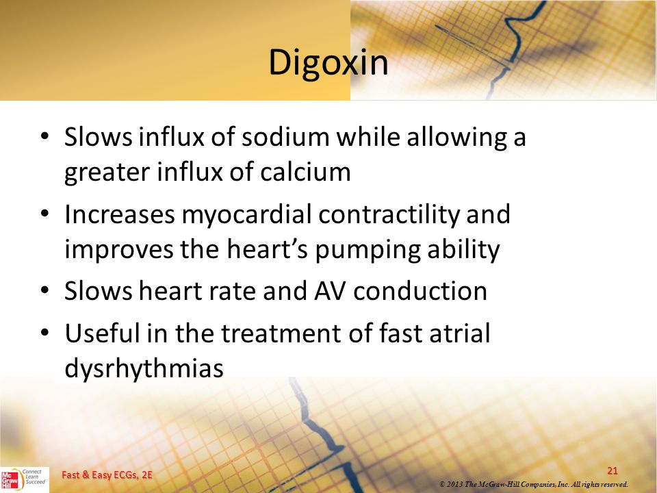 Digoxin Slows influx of sodium while allowing a greater influx of calcium.