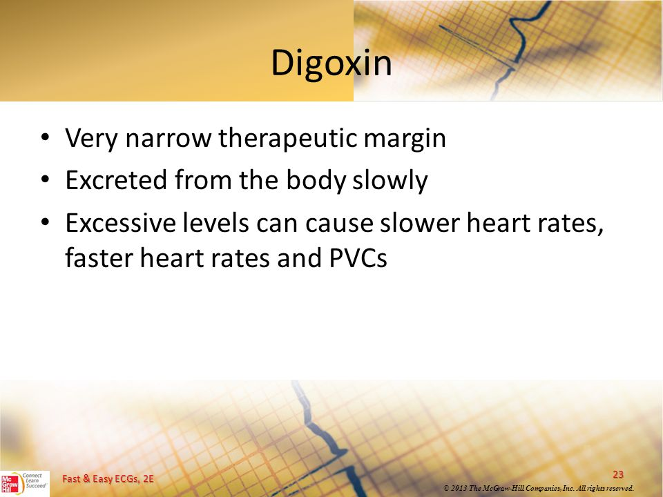 Digoxin Very narrow therapeutic margin Excreted from the body slowly