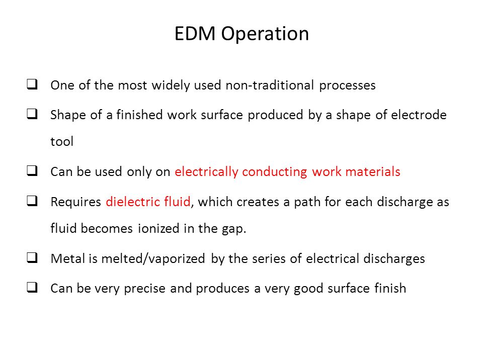 EDM Operation One of the most widely used non-traditional processes