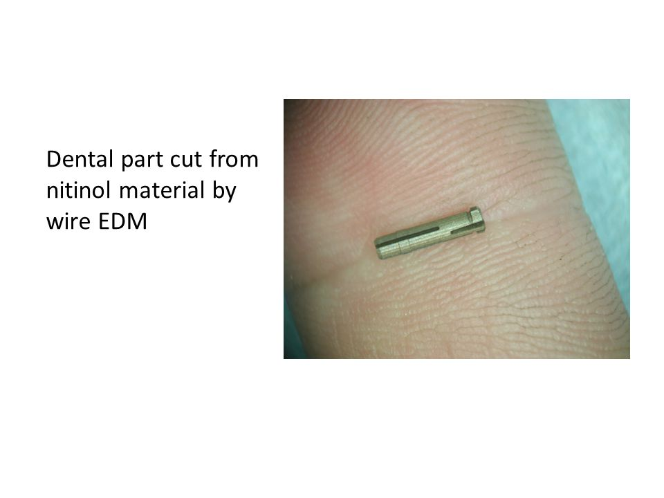 Dental part cut from nitinol material by wire EDM