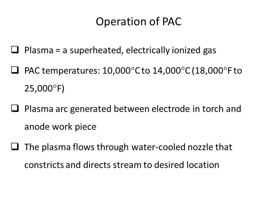 Operation of PAC Plasma = a superheated, electrically ionized gas