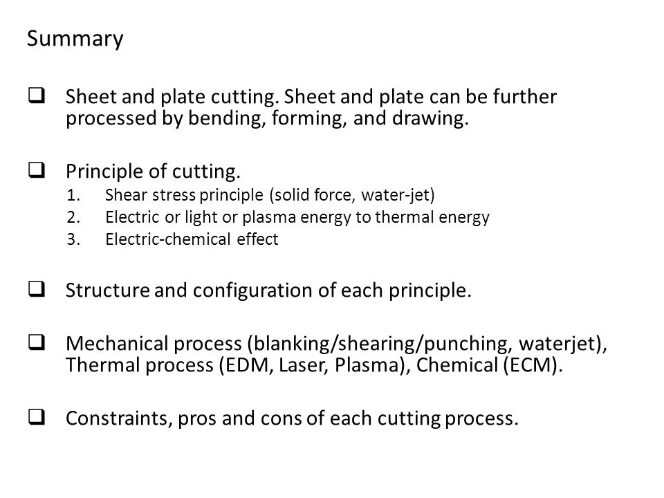 Summary Sheet and plate cutting. Sheet and plate can be further processed by bending, forming, and drawing.