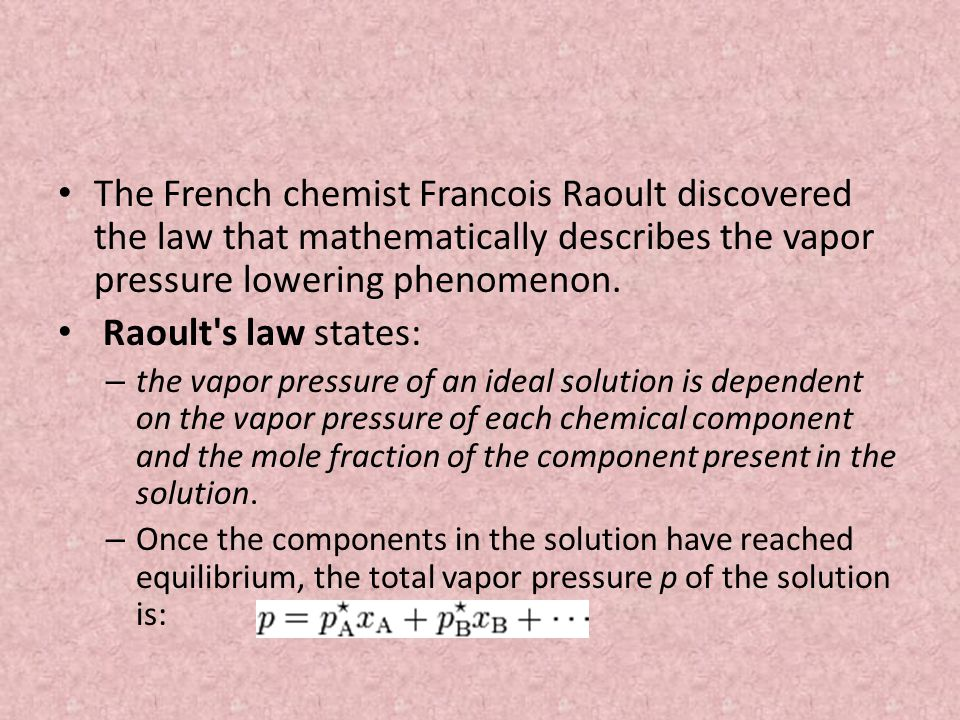 The French chemist Francois Raoult discovered the law that mathematically describes the vapor pressure lowering phenomenon.