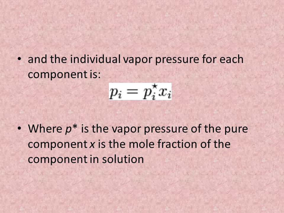 and the individual vapor pressure for each component is: