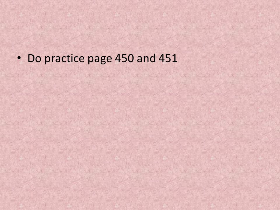 Do practice page 450 and 451