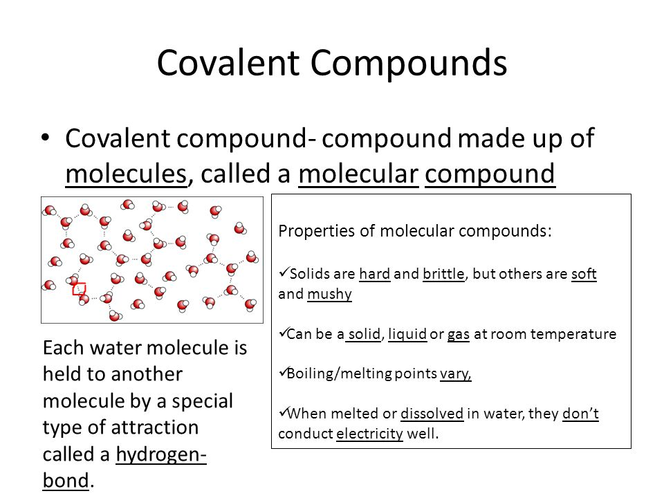 Covalent Compounds Covalent compound- compound made up of molecules, called a molecular compound. Properties of molecular compounds: