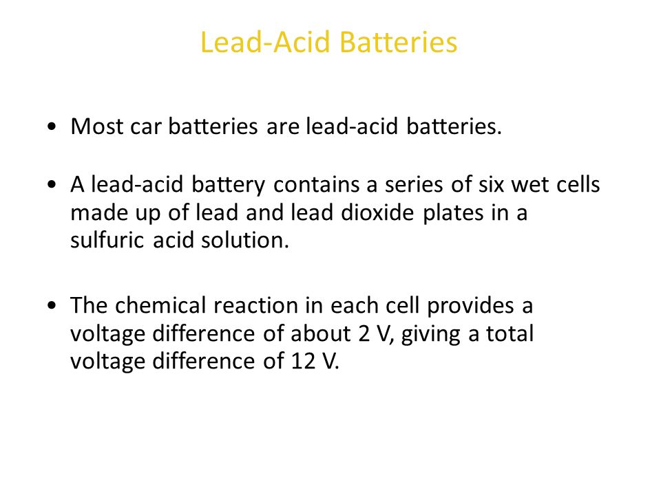 Lead-Acid Batteries Most car batteries are lead-acid batteries.