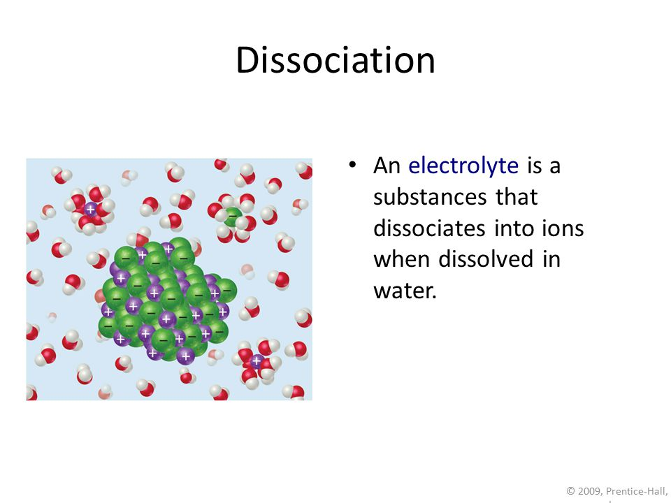 Dissociation An electrolyte is a substances that dissociates into ions when dissolved in water.