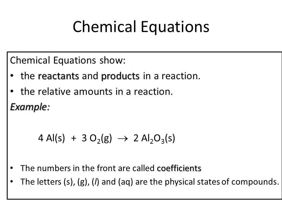 Chemical Equations Chemical Equations show: