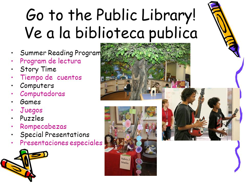 Go to the Public Library! Ve a la biblioteca publica