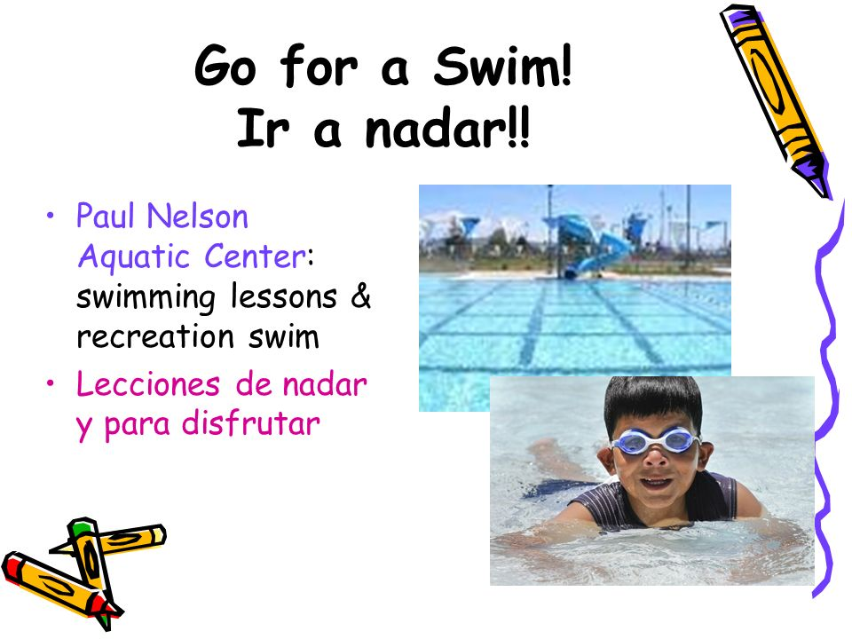 Go for a Swim. Ir a nadar!. Paul Nelson Aquatic Center: swimming lessons & recreation swim.