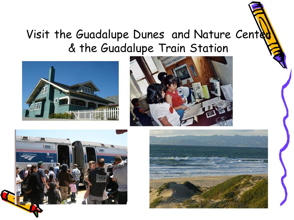 Visit the Guadalupe Dunes and Nature Center & the Guadalupe Train Station
