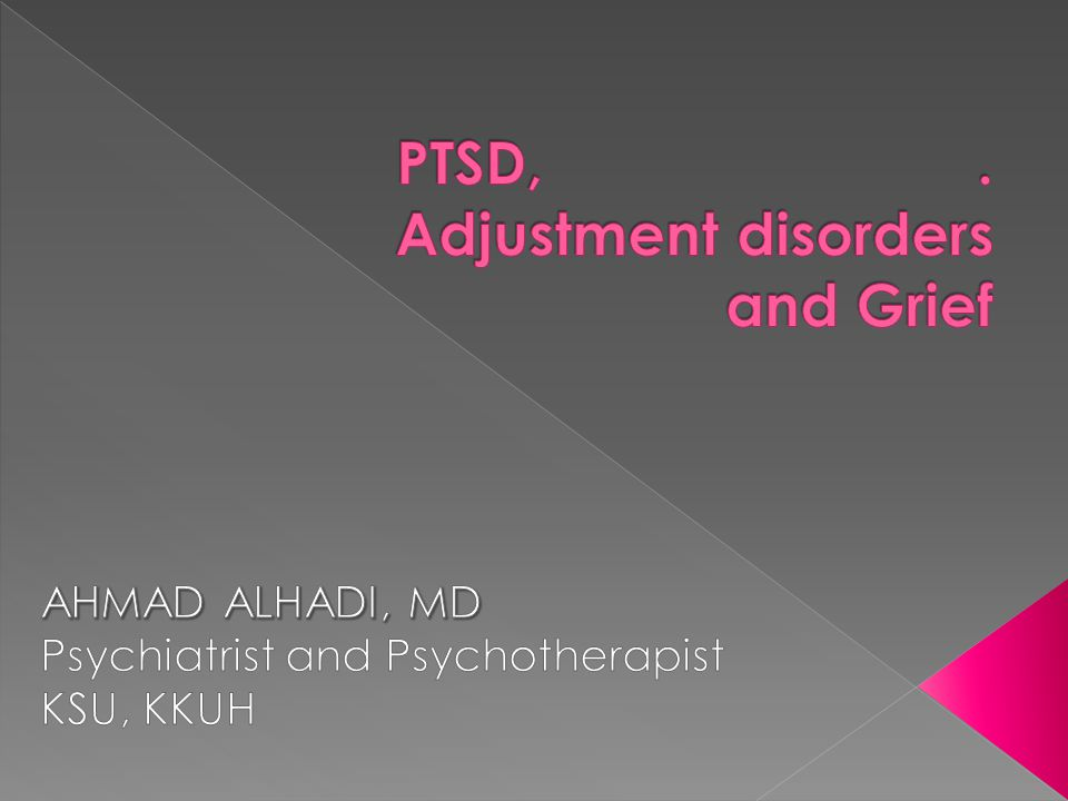 PTSD, . Adjustment disorders and Grief