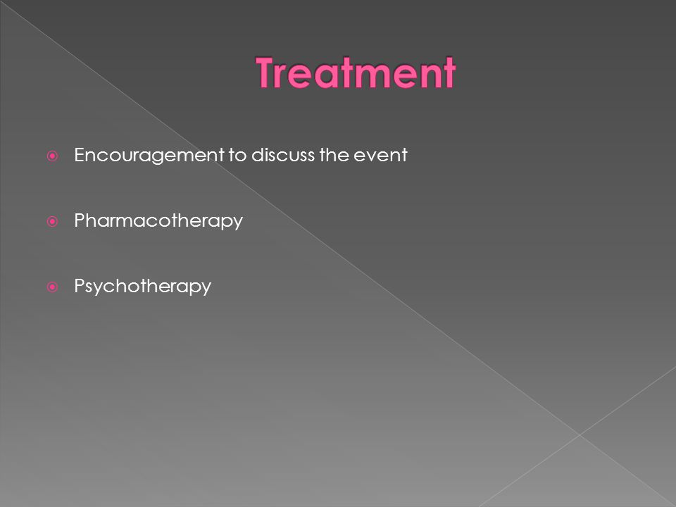 Treatment Encouragement to discuss the event Pharmacotherapy