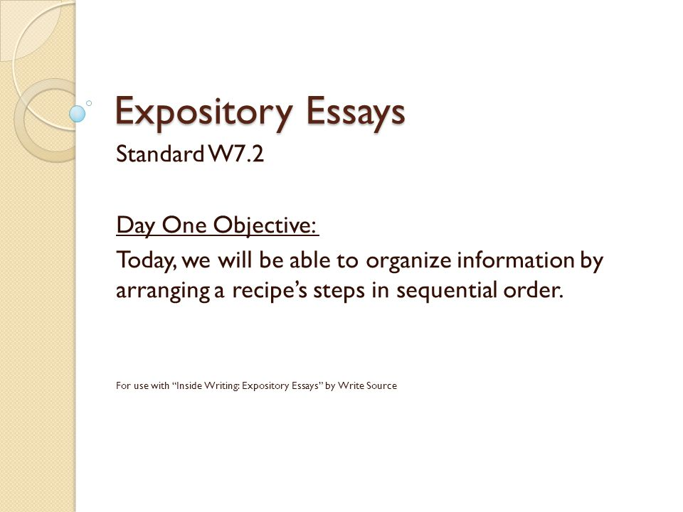 Expository Essays Standard W7.2 Day One Objective: