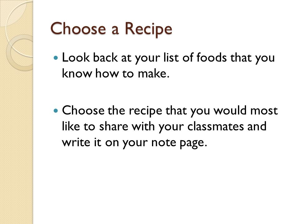 Choose a Recipe Look back at your list of foods that you know how to make.