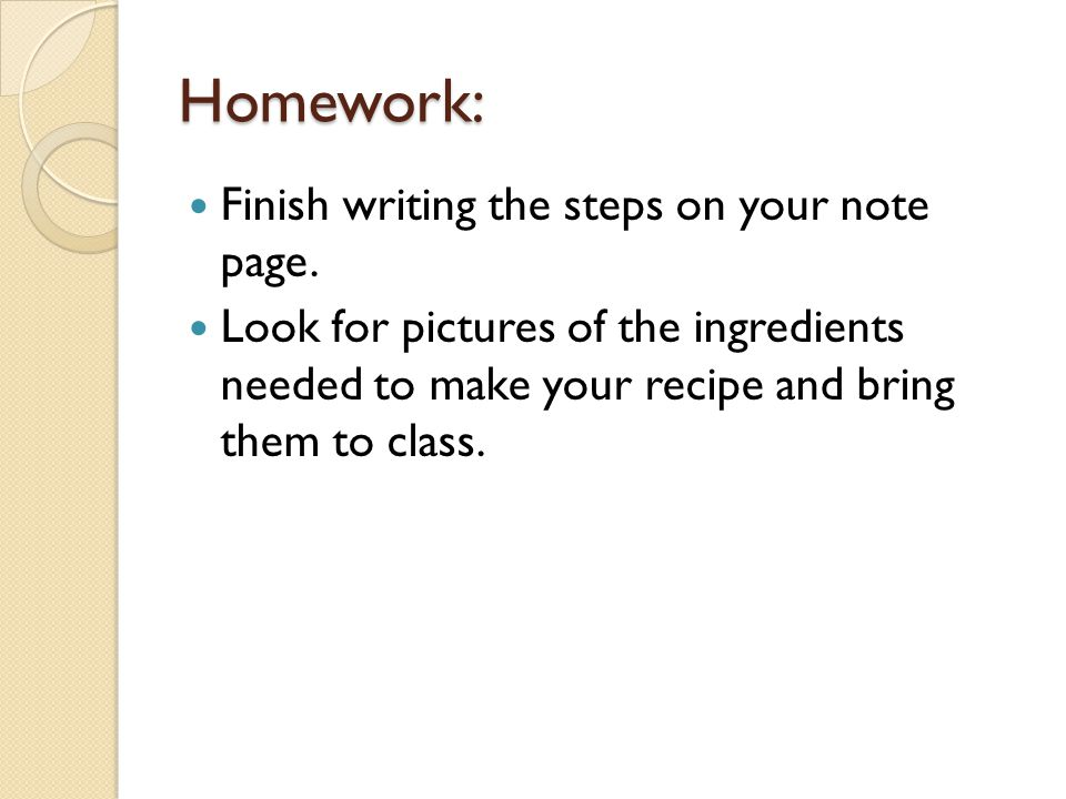 Homework: Finish writing the steps on your note page.