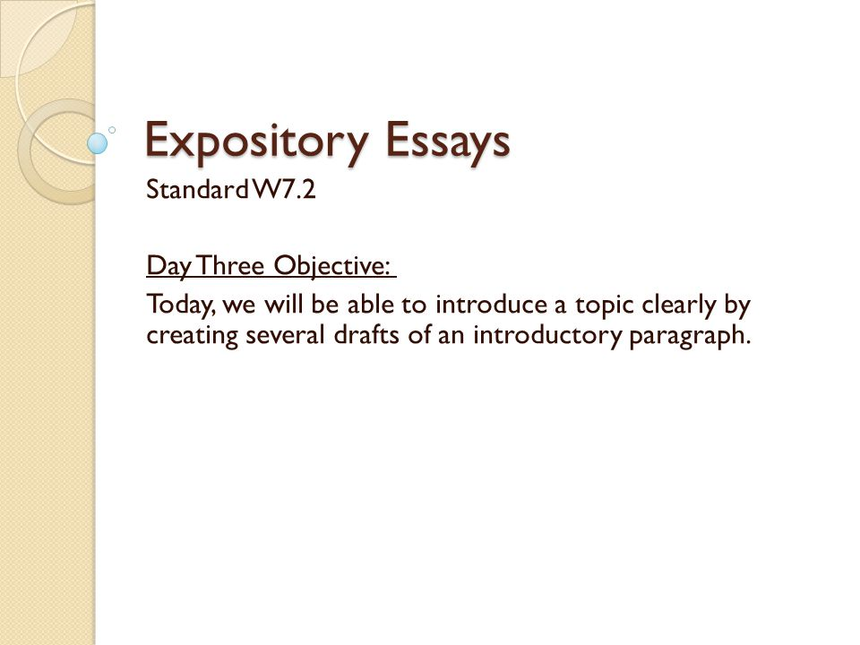 Expository Essays Standard W7.2 Day Three Objective: