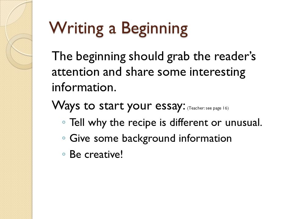 Writing a Beginning The beginning should grab the reader's attention and share some interesting information.