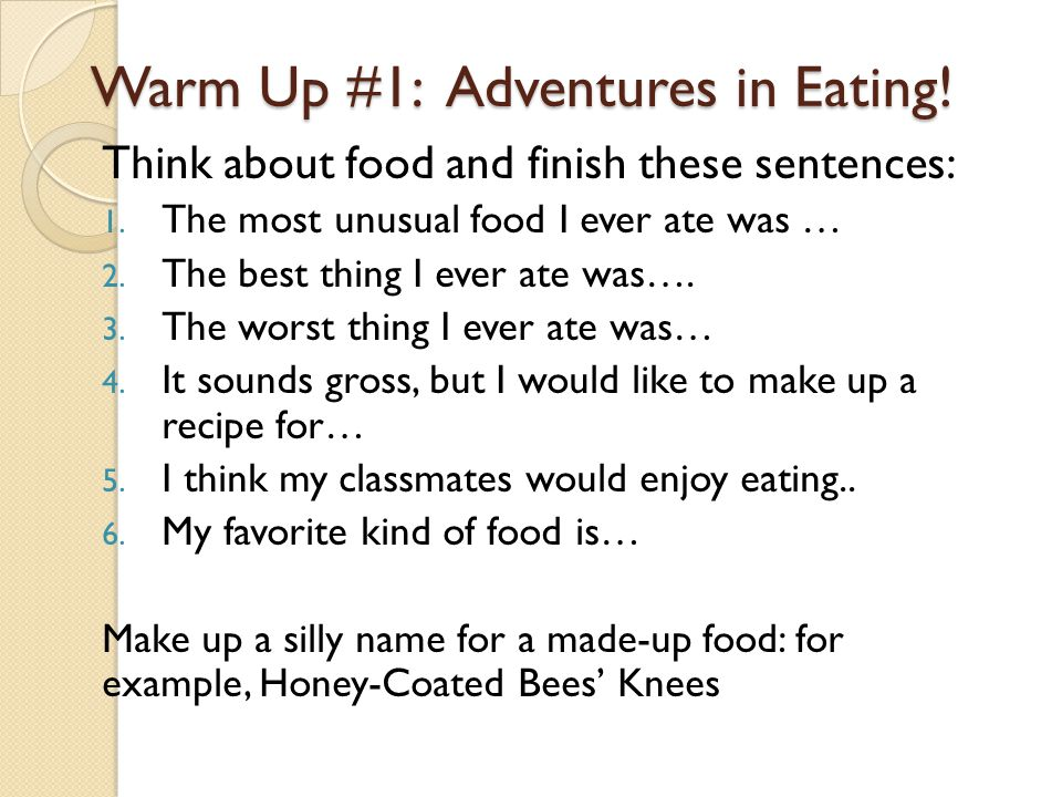Warm Up #1: Adventures in Eating!