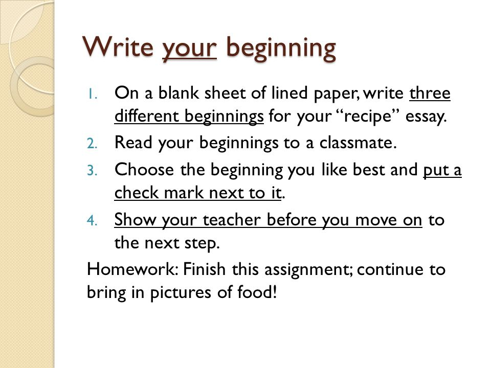 Write your beginning On a blank sheet of lined paper, write three different beginnings for your recipe essay.
