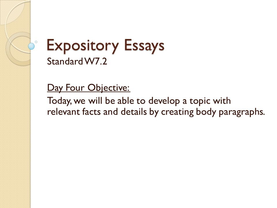 Expository Essays Standard W7.2 Day Four Objective: