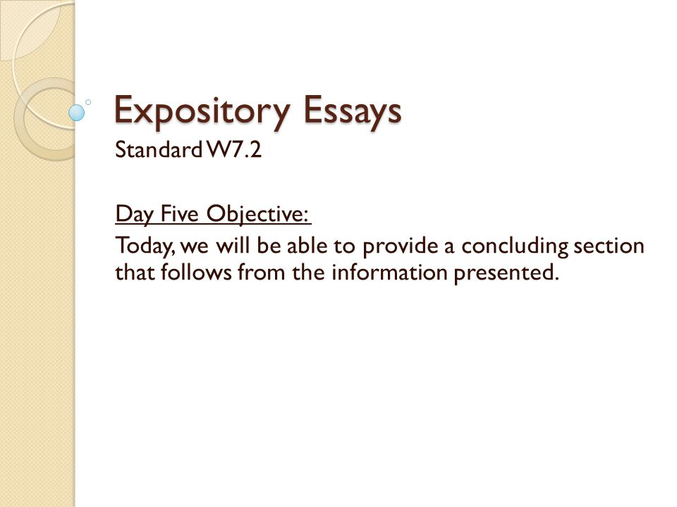 Expository Essays Standard W7.2 Day Five Objective: