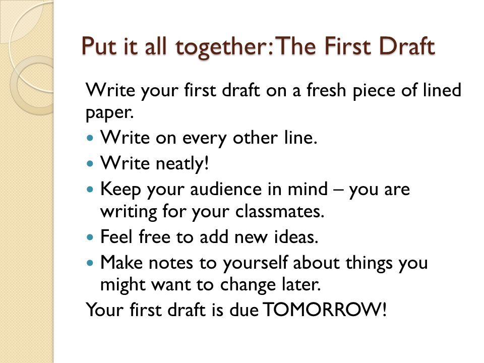 Put it all together: The First Draft