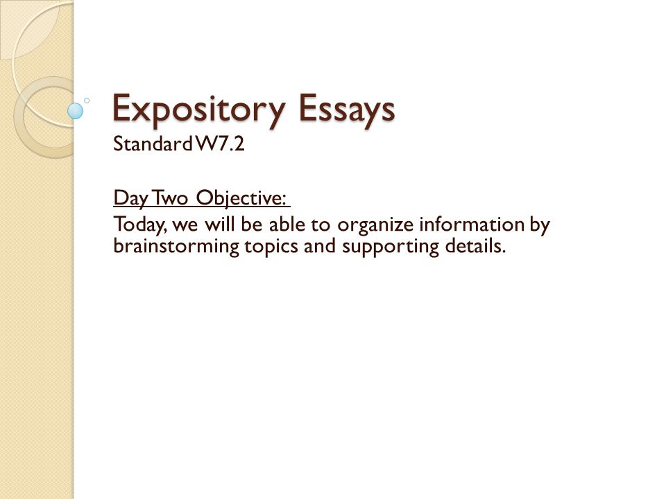 Expository Essays Standard W7.2 Day Two Objective: