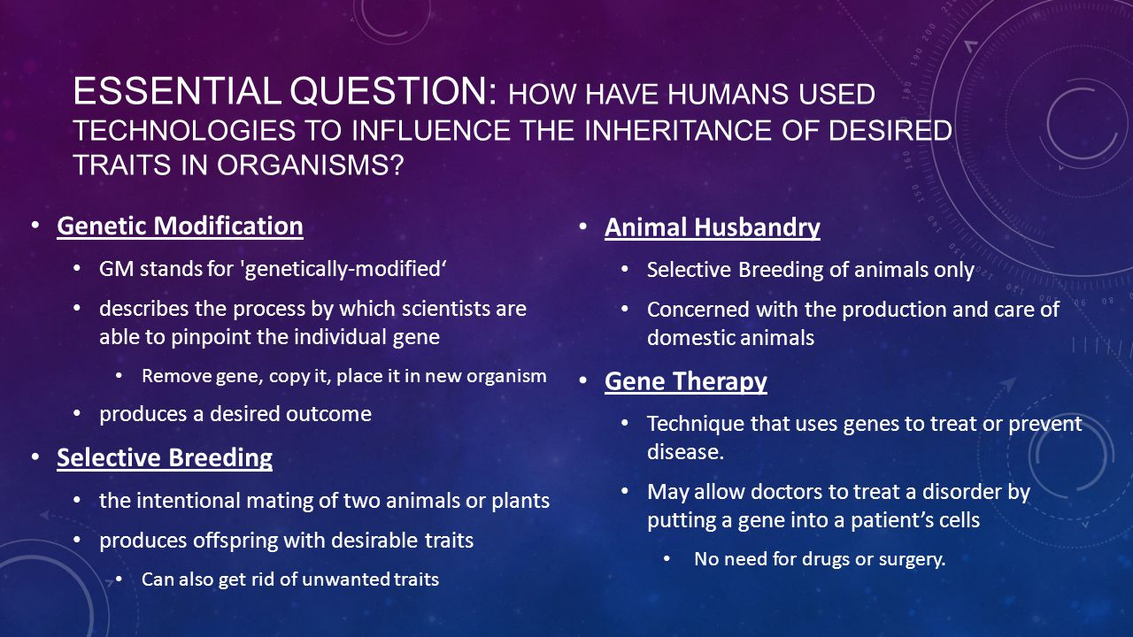 Essential question: How have humans used technologies to influence the inheritance of desired traits in organisms