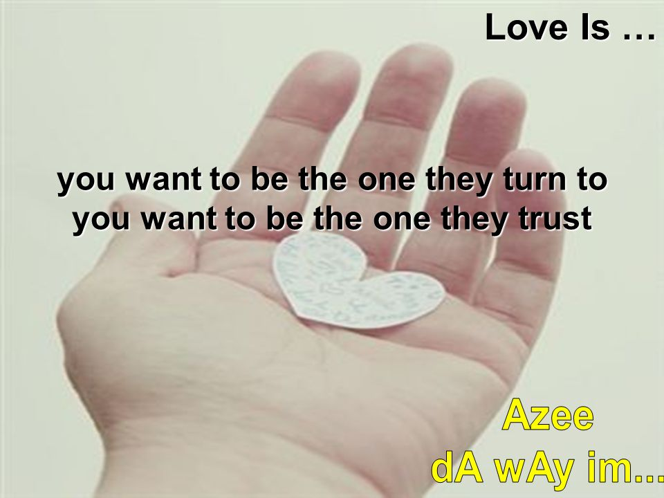 you want to be the one they turn to you want to be the one they trust