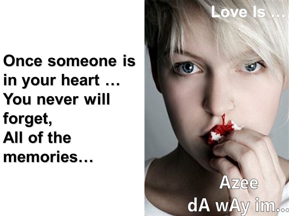Once someone is in your heart …