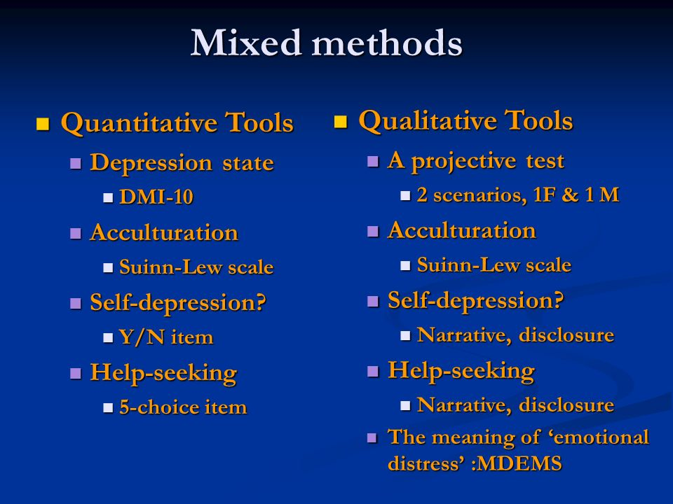 Mixed methods Qualitative Tools Quantitative Tools Depression state