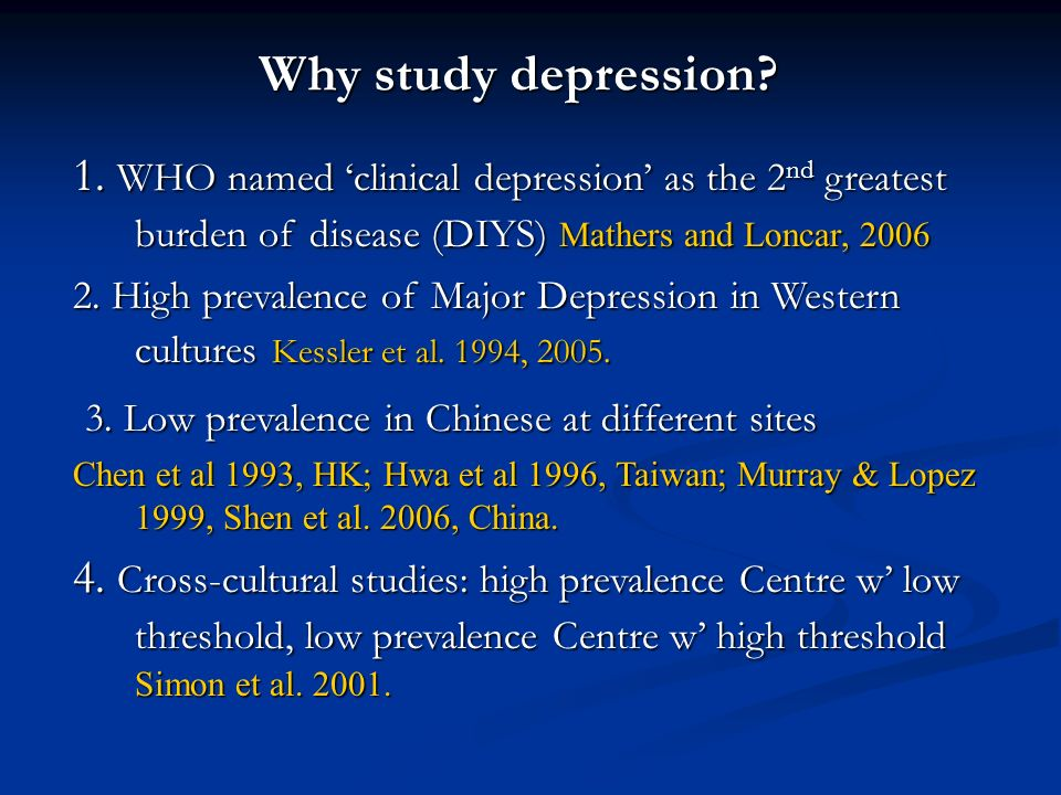 Why study depression 1. WHO named 'clinical depression' as the 2nd greatest burden of disease (DIYS) Mathers and Loncar,