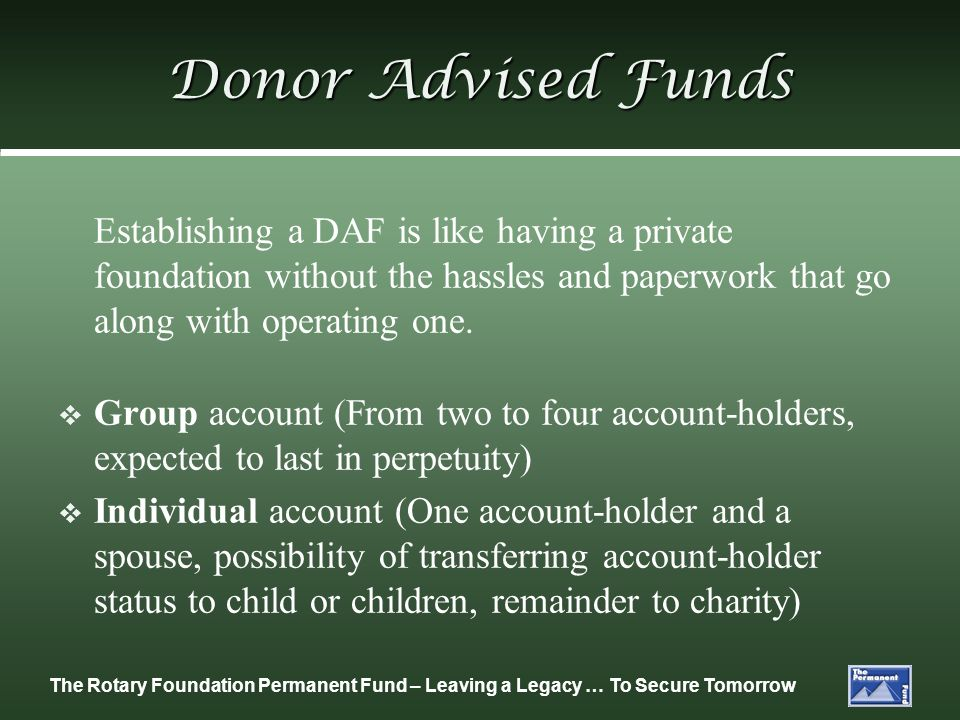 Donor Advised Funds Establishing a DAF is like having a private foundation without the hassles and paperwork that go along with operating one.