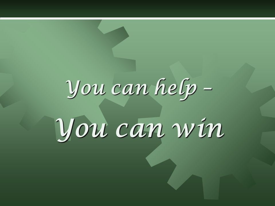 You can win You can help –