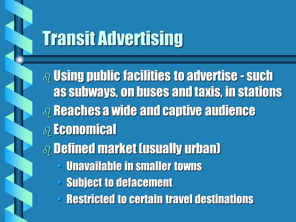 Transit Advertising Using public facilities to advertise - such as subways, on buses and taxis, in stations.
