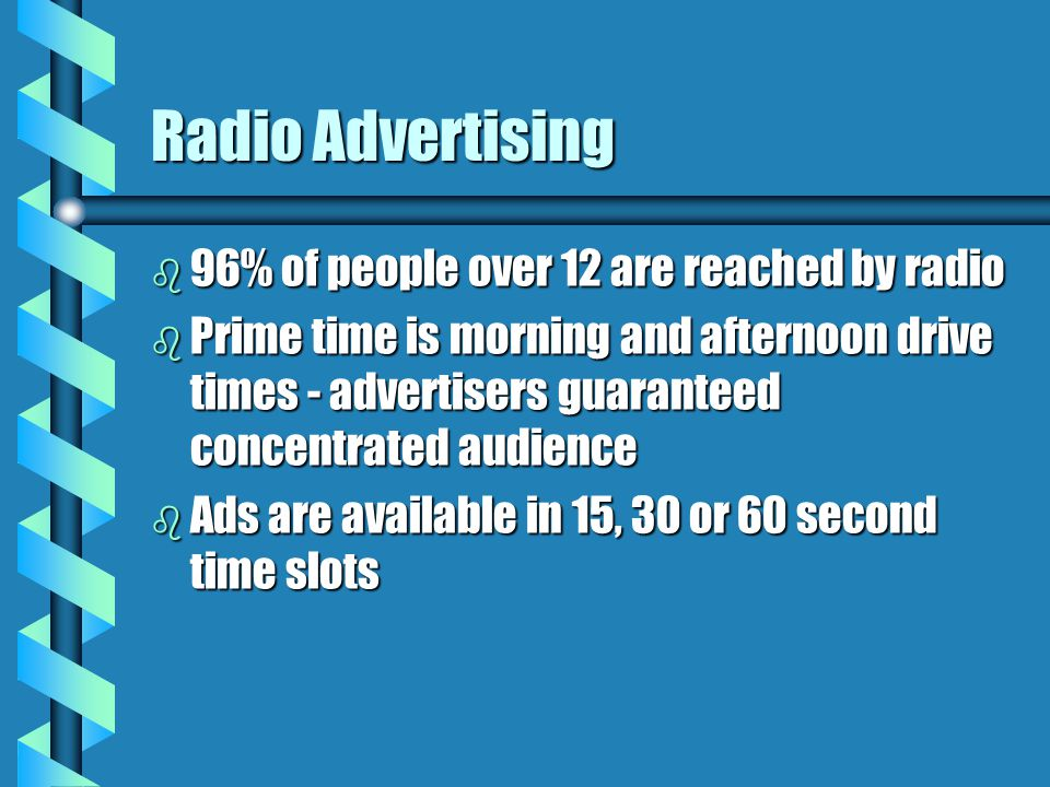Radio Advertising 96% of people over 12 are reached by radio
