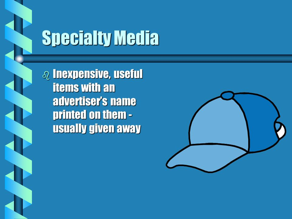 Specialty Media Inexpensive, useful items with an advertiser's name printed on them - usually given away.
