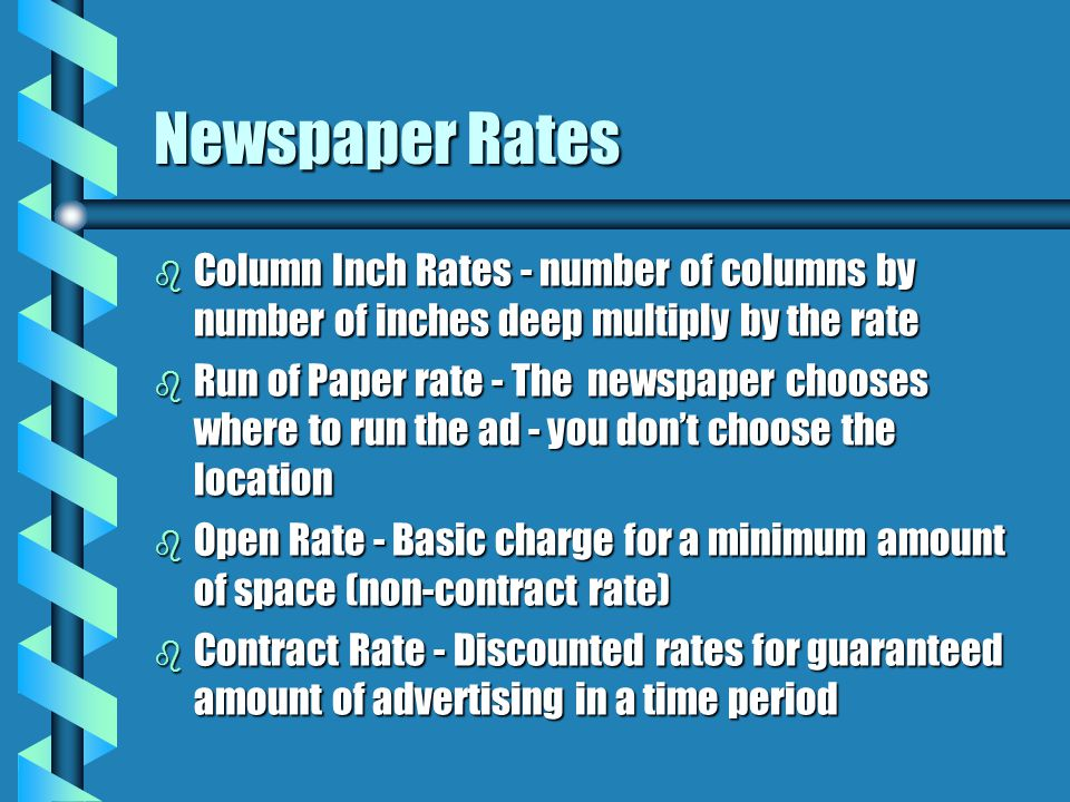 Newspaper Rates Column Inch Rates - number of columns by number of inches deep multiply by the rate.