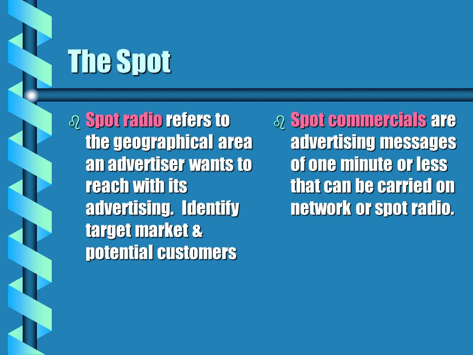 The Spot Spot radio refers to the geographical area an advertiser wants to reach with its advertising. Identify target market & potential customers.