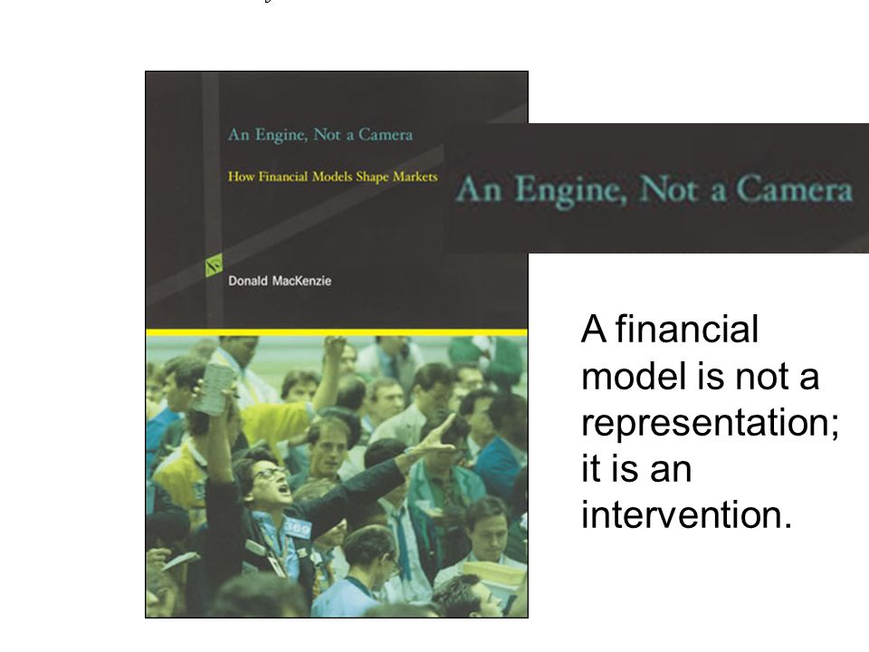 A financial model is not a representation; it is an intervention.