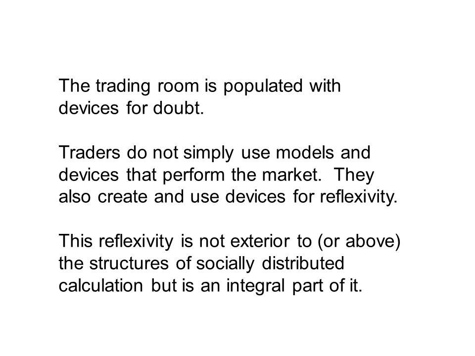 The trading room is populated with devices for doubt