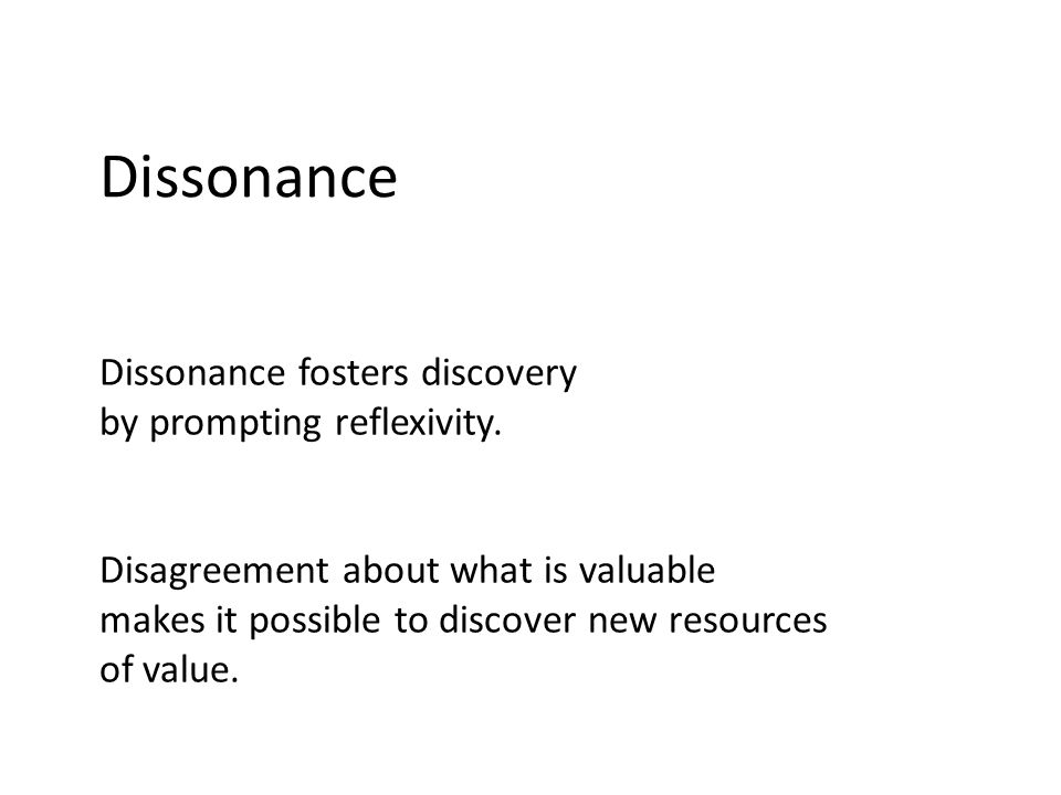 Dissonance Dissonance fosters discovery by prompting reflexivity.