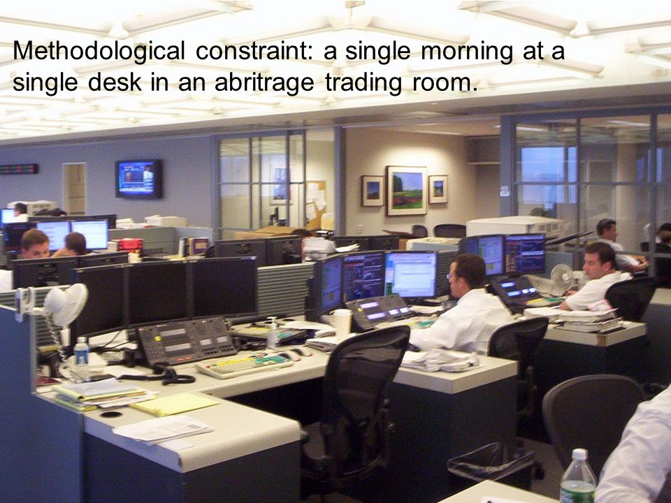 Methodological constraint: a single morning at a single desk in an abritrage trading room.